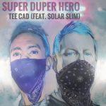 SUPER DUPER HERO - TEE CAD (FEAT. SOLAR SLIM)